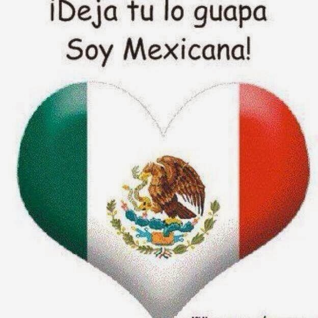 DEJA TU LO GUAPA, SOY MEXICANA